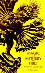 Magic and Mystery in Tibet - Alexandra David-Neel