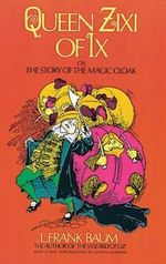 Queen Zixi of Ix, or the Story of the Magic Cloak : Or the Story of the Magic Cloak - L. F. Baum