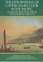 The Explorations of Captain James Cook in the Pacific : As Told by Selections of His Own Journals 1768-1779 - Captain James Cook