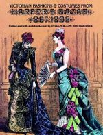 Victorian Fashions and Costumes from 'Harper's Bazar', 1867-1898 : Over 1000 Illustrations