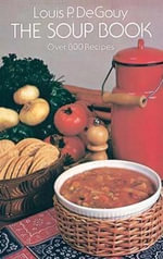 The Soup Book : Over 800 Recipes - Louis P.De Gouy