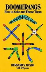Boomerangs : How to Make Them and Throw Them - Bernard S. Mason