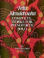 Felix Mendelssohn: Volume 1 : Complete Works for Pianoforte Solo - Felix Mendelssohn