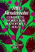 Felix Mendelssohn: Volume II : Complete Works for Pianoforte Solo - Felix Mendelssohn