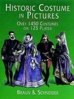 Historic Costume in Pictures : 1450 Costumes on 125 Plates - Braun & Schneider