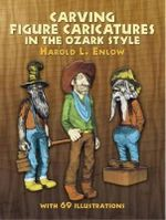 Carving Figure Caricatures in the Ozark Style : Dover Woodworking - Harold L. Enlow