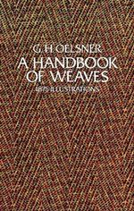 A Handbook of Weaves : 1875 Illustrations - G.H. Oelsner