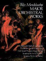 Felix Mendelssohn : Major Orchestral Works (Full Score) - Felix Mendelssohn