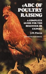 A. B. C. of Poultry Raising : A Complete Guide for the Beginner or Expert - J.H. Florea