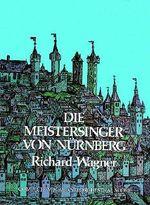Die Meistersinger Von Nurnberg in Full Score : Complete Vocal and Orchestral Score - Richard Wagner
