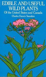 Edible and Useful Wild Plants of the United States and Canada - Charles Francis Saunders