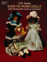 Easy-To-Make Dolls with Nineteenth-Century Costumes : Dover Needlework - G. P. Jones