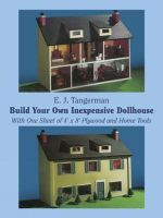 Build Your Own Inexpensive Dollhouse : With One Sheet of 4'x8' Plywood and Home Tools - E. J. Tangerman