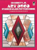 Art Deco Stained Glass Pattern Book : 91 Designs for Workable Projects - Ed Sibbett