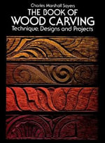The Book of Woodcarving : Techniques, Designs and Projects - Charles Marshall Sayers