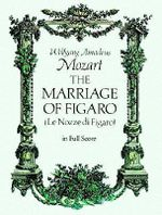 Mozart : The Marriage of Figaro - Wolfgang Amadeus Mozart