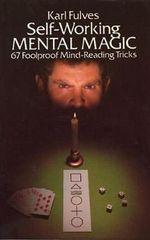 Self-Working Mental Magic : Sixty-Seven Foolproof Mind Reading Tricks - Karl Fulves