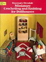 Miniature Crocheting and Knitting for Dolls Houses - Rosemary Drysdale