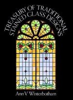 Treasury of Traditional Stained Glass Designs : Dover Stained Glass Instruction - Ann V. Winterbotham