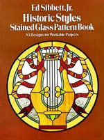 Historic Styles Stained Glass Pattern Book : 83 Designs for Workable Projects - Ed Sibbett