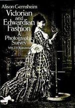 Victorian & Edwardian Fashion : A Photographic Survey - Alison Gernsheim