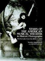 Stars of the American Musical Theater in Historic Photographs : 361 Portraits from the 1860s to 1950 - Stanley Appelbaum