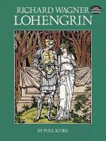 Richard Wagner : Lohengrin (Full Score) - Richard Wagner