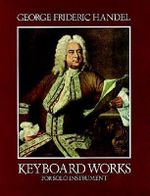G.F. Handel : Keyboard Works for Solo Instruments - George Frideric Handel