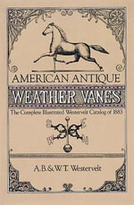 American Antique Weather Vanes : The Complete Illustrated Westervelt Catalog of 1883 - A. B. Westervelt