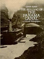 Building of the Panama Canal : In Historic Photographs
