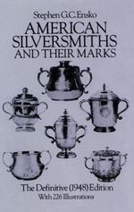 American Silversmiths and Their Marks : The Definitive (1948) Edition - Stephen G.C. Ensko