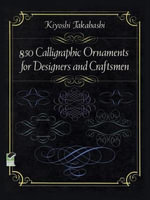 850 Calligraphic Ornaments for Designers and Craftsmen : Dover Pictorial Archives - Kiyoshi Takahashi