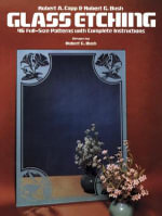 Glass Etching :  46 Full-Size Patterns with Complete Instructions - Robert A. Capp