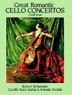 Schumann, Saint-Saens and Dvorak : Great Romantic Cello Concertos - Robert Schumann