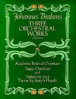Johannes Brahms : Three Orchestral Works in Full Score - Johannes Brahms