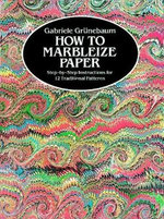 How to Marbleize Paper : Step-By-Step Instructions for 12 Traditional Patterns - Gabriele Grunebaum