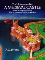 Cut & Assemble a Medieval Castle : A Full-Color Model of Caernarvon Castle in Wales - A. G. Smith