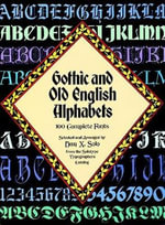 Gothic and Old English Alphabets : 100 Complete Fonts - Dan X. Solo