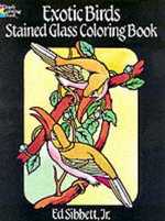Exotic Birds Stained Glass Colouring Book - Ed Sibbett Jr