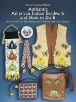 Authentic American Indian Beadwork and How to Do it : With 50 Charts for Bead Weaving and 21 Full-Size Patterns for Applique - Pamela Stanley-Millner