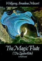 W.A. Mozart : The Magic Flute (Score) - Wolfgang Amadeus Mozart