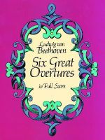 Beethoven : Six Great Overtures (Full Score) - Ludwig van Beethoven