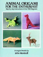 Animal Origami for the Enthusiast : Step-by-Step Instructions in Over 900 Diagrams/25 Original Models - John Montroll