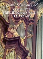 J.S. Bach : Complete Preludes and Fugues for Organ - Johann Sebastian Bach