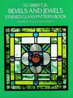 Bevels and Jewels Stained Glass Pattern Book : 83 Designs for Workable Projects - Ed Sibbett
