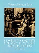 J.S. Bach : Complete Concerti for Solo Keyboard and Orchestra in Full Score - Johann Sebastian Bach