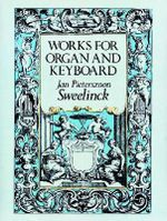 Works for Organ and Keyboard : Dover Music for Organ - Jan Pieterszoon Sweelinck