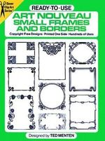 Ready-to-Use Art Nouveau Small Frames and Borders : Copyright-Free Designs, Printed One Side, Hundreds of Uses - Ted Menten