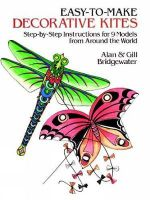 Easy to Make Decorative Kites : Step-by-step Instruction for 9 Models from Around the World - Alan Bridgewater