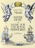 G.F. Handel : Water Music and Music for the Royal Fireworks (Full Score) - George Frideric Handel